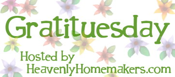 Join us for GratiTuesday at Heavenly Homemakers.